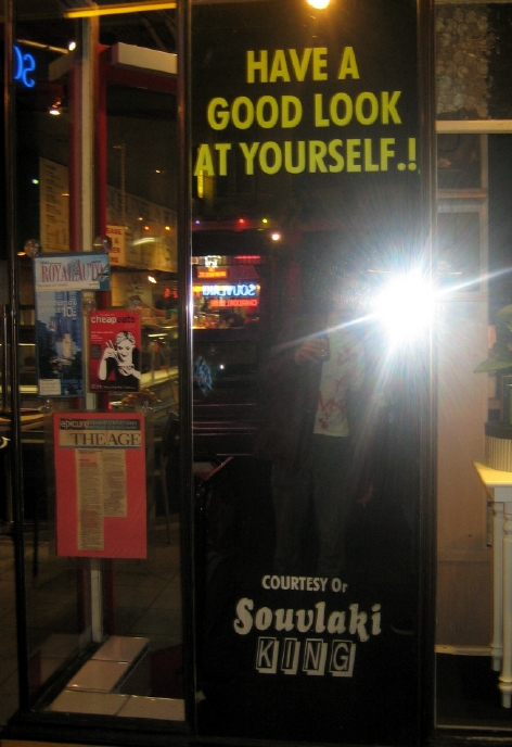 Have a good look at yourself.! courtesy of Souvlaki King. No charge - real decent of them