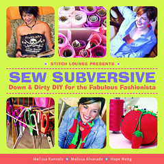 Sew Subversive, by Melissa Rannels, Melissa Alvarado, and Hope Meng