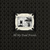 ALL MY DEAD FRIENDS (Cold Meat Industry 2006)