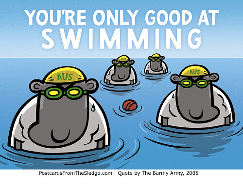 You're only good at swimming