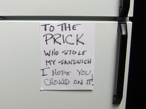 Sign on Work Fridge: To The PRICK Who Stole My Sandwich -- I Hope You Choked on It!