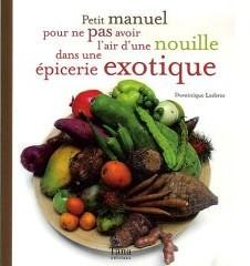 Petit manuel pour ne pas avoir l'air d'une nouille dans une épicerie exotique
