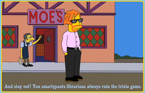 Moe kicks Casey out of the bar, saying: 'And stay out! You smartypants librarians always ruin the trivia game.'