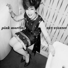 HeyEugene_PinkMartini