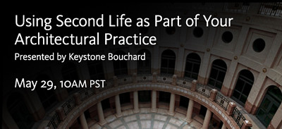 May 29th, 10AM: Second Life and Architectural Practice