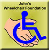 Click Here for John's Wheelchair For A Friend Foundation