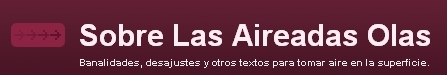 Sobre Las Aireadas Olas - Banalidades, desajustes y otros textos para tomar aire en la superficie.