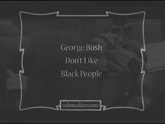 George Bush Don't Like Black People: Screencap I