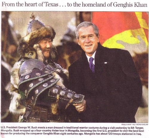 Bush re-enacting Ghenghis Khan