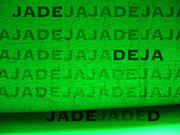 Jade, Deja, Jaded