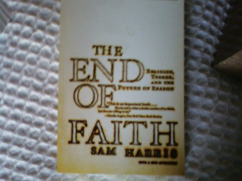 THE END OF FAITH: RELIGION, TERROR AND THE FUTURE OF REASON by SAM HARRIS
