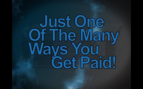 JUST ONE OF THE MANY WAYS YOU GET PAID!!