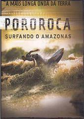 Pororoca: Surfing the Amazon (2003) Directed by Bill Heath