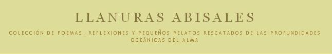 Llanuras abisales - Colección de poemas, reflexiones y pequeños relatos rescatados de las profundidades oceánicas del alma