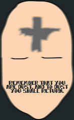 Remember that you are dust and to dust you shall return.