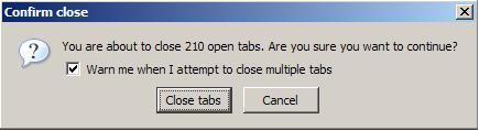 You are about to close 210 open tabs. Are you sure you wish to continue?