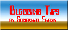 Blogging Tips by Somewhat Frank