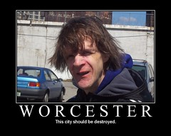 Worcester: This city should be destroyed.