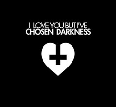 i love you but i've chosen darkness.