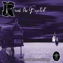 FRANK THE BAPTIST: Different Degrees of Empty (Strobelight Records 2003)