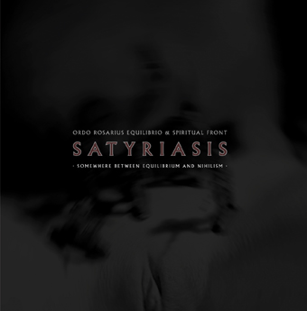 ORDO ROSARIUS EQUILIBRIO / SPIRITUAL FRONT: Satyriasis, Somewhere Between Nihilism And Equilibrium (Cold Meat Industry 2005)