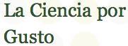 La Ciencia por Gusto