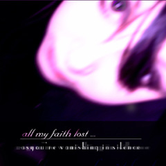 ALL MY FAITH LOST: As You're Vanishing In Silence (Cold Meat Industry 2005)