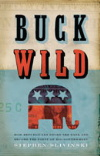 Buck Wild: How Republicans Broke the Bank and Became the Party of Big Government