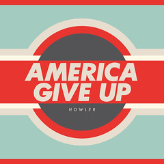"Howler ""America Give Up"" photo by Jane Gardner"