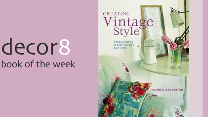 Book of the Week: Creating Vintage Style: Stylish Ideas & Step by step Projects