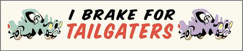 I Brake For Tailgaters!