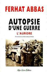 AUTOPSIE D'UNE GUERRE L'AURORE - Ferhat ABBAS