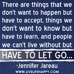 There are things we don't want to happen, but have to accept. Things we don't want to know, but have to learn. And people we can't live without but have to let go. -Jennifer Jareau photo by deeplifequotes