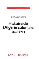 HISTOIRE DE L'ALGERIE COLONIAL 1830-1954 - Benjamin STORA