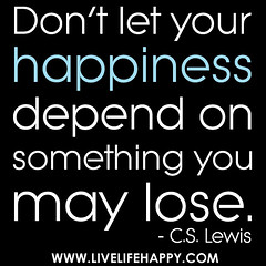 """Don't let your happiness depend on something you may lose."" -C.S. Lewis photo by deeplifequotes"