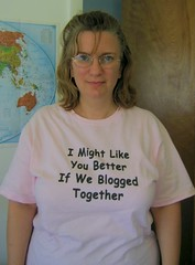 Tshirt says I might like you better if we blogged together.