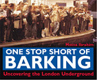 Fun new London Underground book out in September 2004 - One Stop Short of Barking - London Underground Book