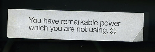You have remarkable power which you are not using.