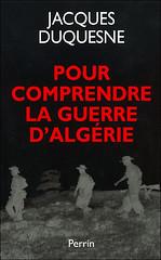 POUR COMPRENDRE LA GUERRE D'ALGERIE - JACQUES DUQUSNE