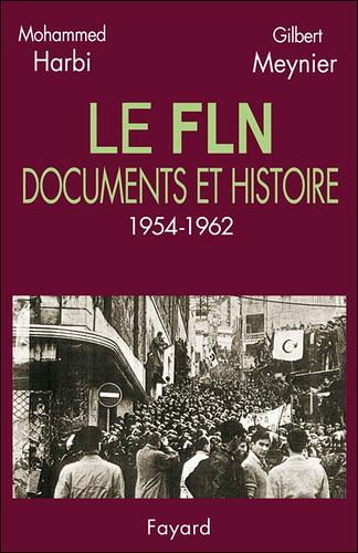 LE FLN, DOCUMENTS ET HISTOIRE 1954-1962 - MOHAMMED HARBI, GILBERT MEYNIER