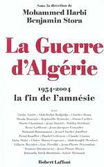 LA GUERRE D'ALGERIE 1954-2004 LA FIN DE L'AMNESIE - MOHAMMED HARBI, BENJAMIN STORA