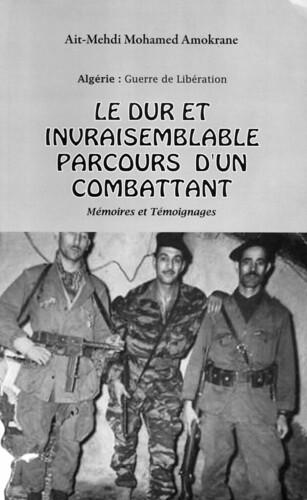 LE DUR ET INVRAISEMBLALBLE PARCOURS D'UN COMBATTANT - AIT-MEHDI MOHAMED AMOKRANE