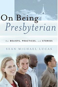 380195: On Being Presbyterian: Our Beliefs, Practices, and Stories