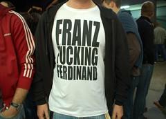 franz fucking ferdinand.