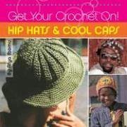 Get Your Crochet On Hip Hats and Cool Caps
